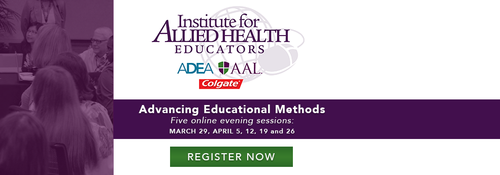 ADEA/Colgate/AAL Institute for Allied Health Educators: Advancing Educational Methods
