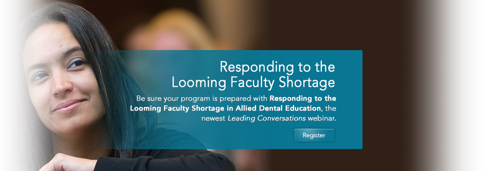 Responding to the Looming Faculty Shortage in Allied Dental Education