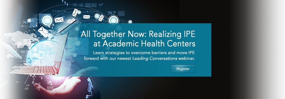 All Together Now: Realizing IPE at Academic Health Centers