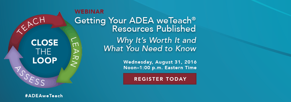 Getting Your ADEA weTeach Resources Published—Why It's Worth It and What You Need to Know
